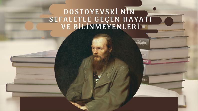 Dostoyevski'nin Sefaletle Geçen Hayatı ve Bilinmeyenleri