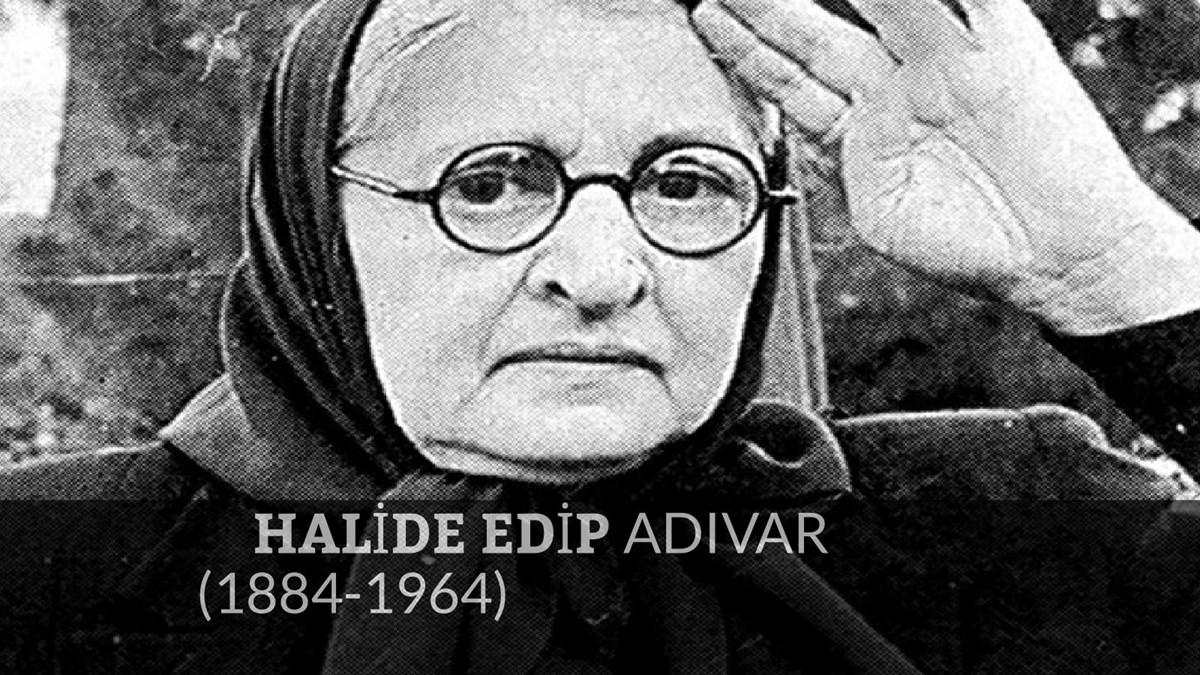 Güçlü Kadın Yazarlar: Halide Edib Adıvar