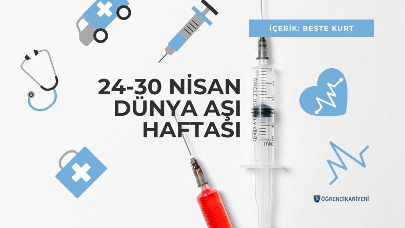 Öğrenci Kariyeri - : 24-30 Nisan Dünya Aşı Haftası