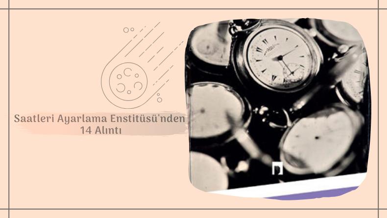 Öğrenci Kariyeri: Saatleri Ayarlama Enstitüsü'nden 14 Alıntı