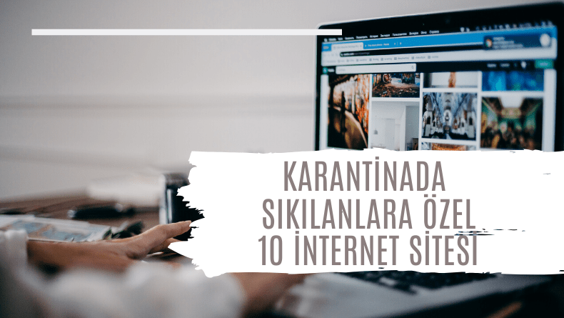 Karantinada Sıkılanlara Özel İnternet Siteleri-2