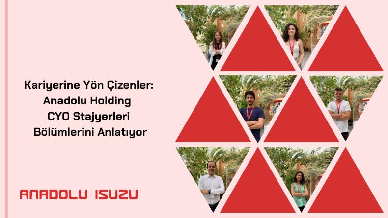 Öğrenci Kariyeri - Meslek Tanıtımları: Kariyerine Yön Çizenler: Anadolu Holding CYO Stajyerleri Bölümlerini Anlatıyor