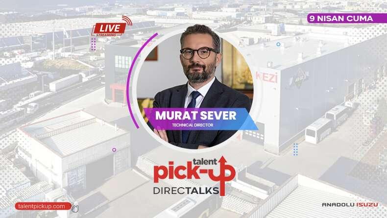 Pick-Up DirecTalks: Technical Director Murat Sever