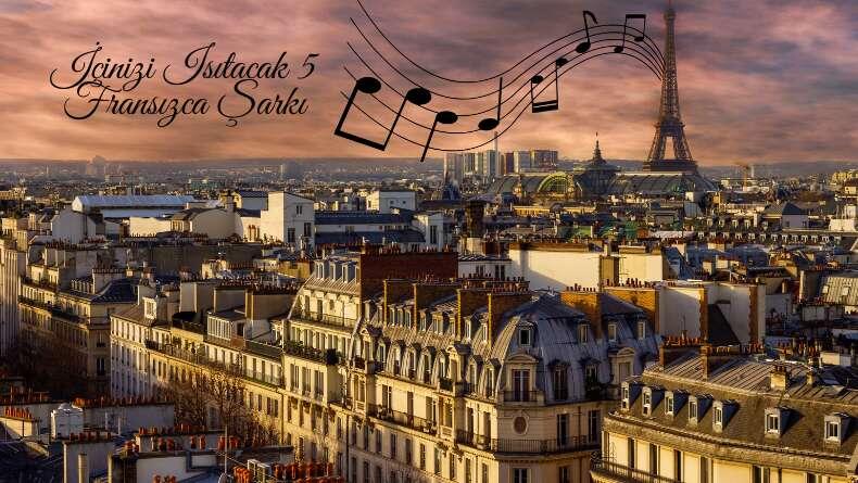 İçinizi Isıtacak 5 Fransızca Şarkı!
